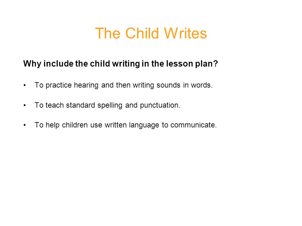 The Child Writes Why include the child writing in the lesson plan