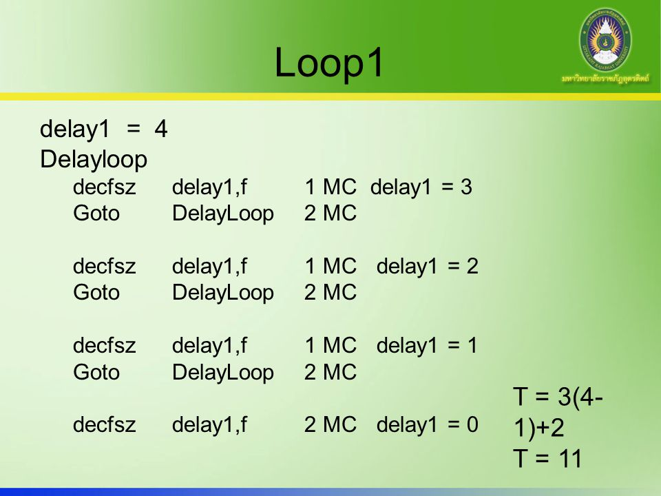 Loop1 T = 3(4-1)+2 T = 11 delay1 = 4 Delayloop