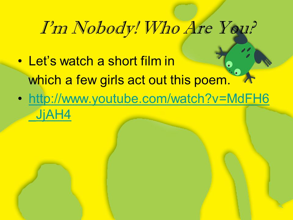 I'm Nobody! Who Are You Let's watch a short film in