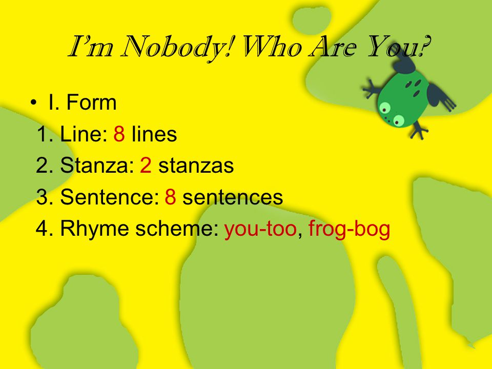 I'm Nobody! Who Are You I. Form 1. Line: 8 lines 2. Stanza: 2 stanzas