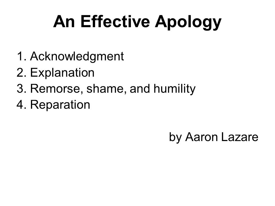 An Effective Apology 1. Acknowledgment 2. Explanation