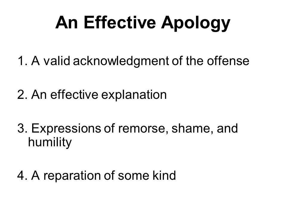 An Effective Apology 1. A valid acknowledgment of the offense