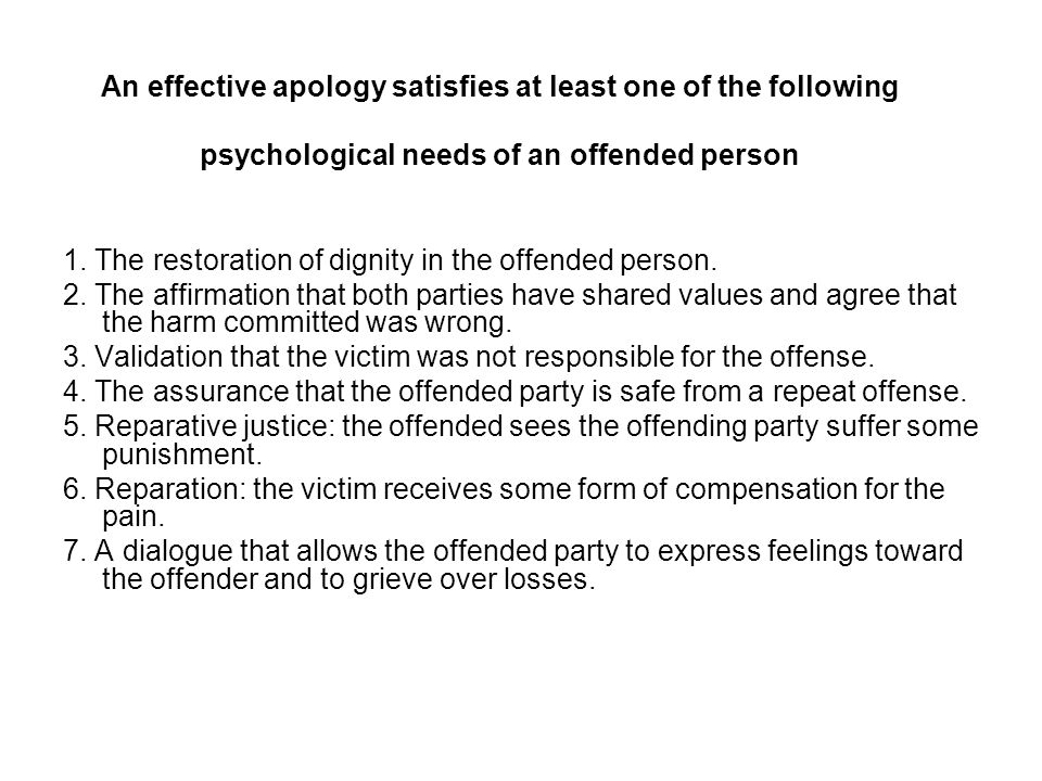An effective apology satisfies at least one of the following psychological needs of an offended person