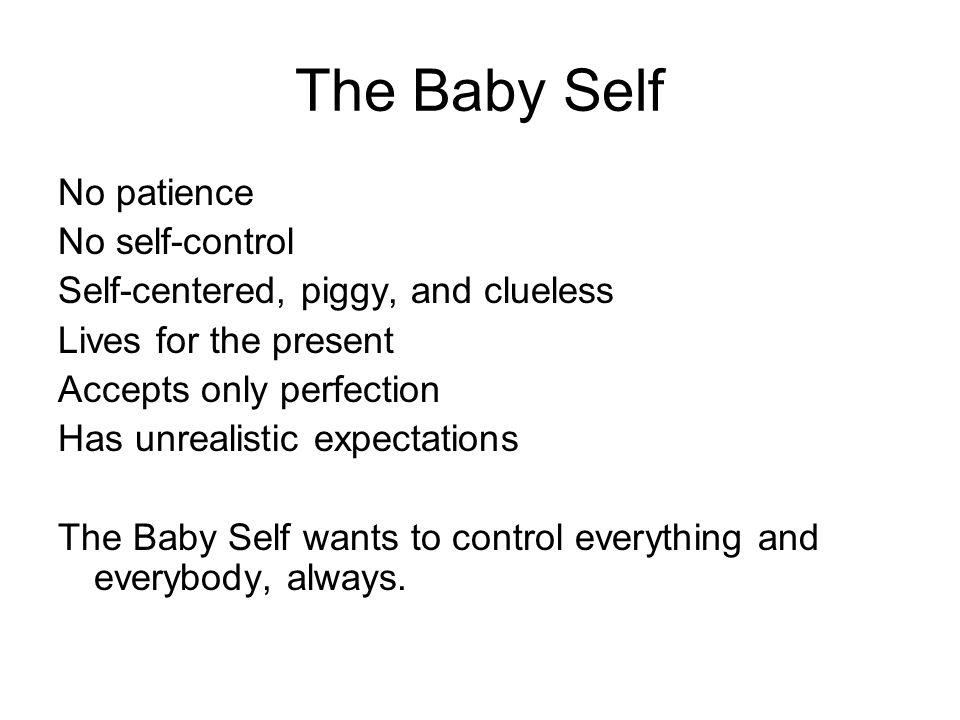 The Baby Self No patience No self-control