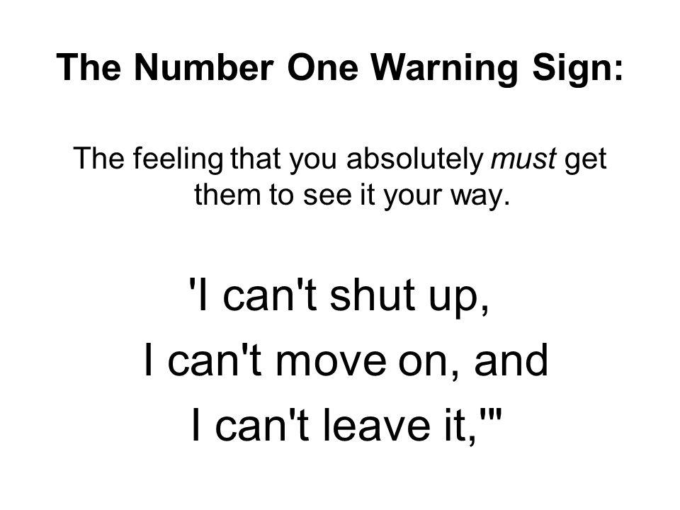 I can t shut up, I can t move on, and I can t leave it,
