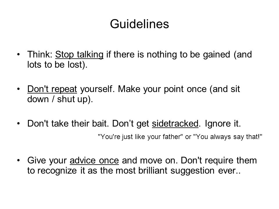 Guidelines Think: Stop talking if there is nothing to be gained (and lots to be lost).