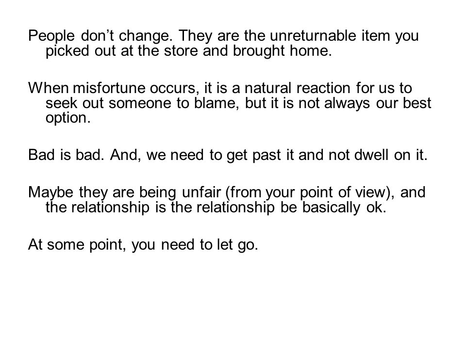 People don't change. They are the unreturnable item you picked out at the store and brought home.