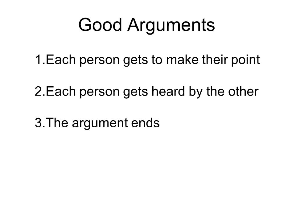 Good Arguments Each person gets to make their point