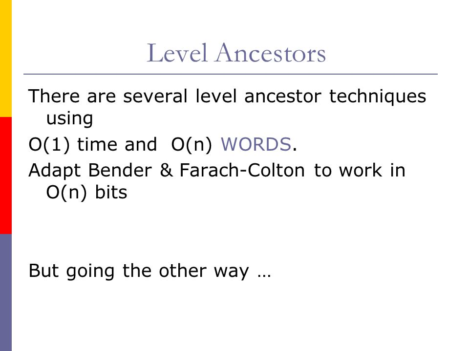 Level Ancestors There are several level ancestor techniques using