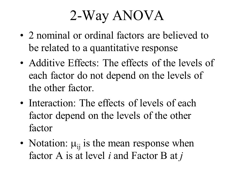 2-Way ANOVA 2 nominal or ordinal factors are believed to be related to a quantitative response.