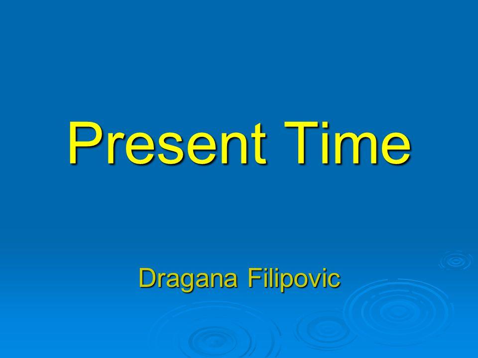 Present Time Dragana Filipovic
