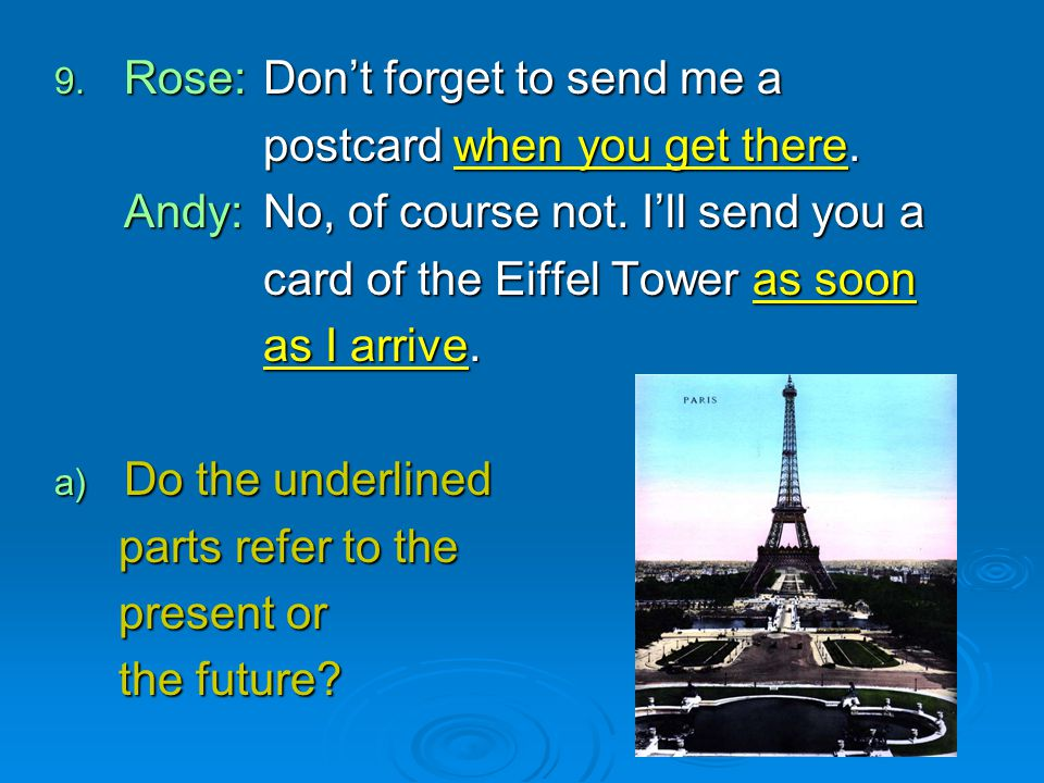 Rose: Don't forget to send me a postcard when you get there.