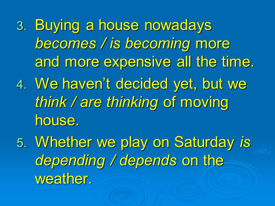 Buying a house nowadays becomes / is becoming more and more expensive all the time.