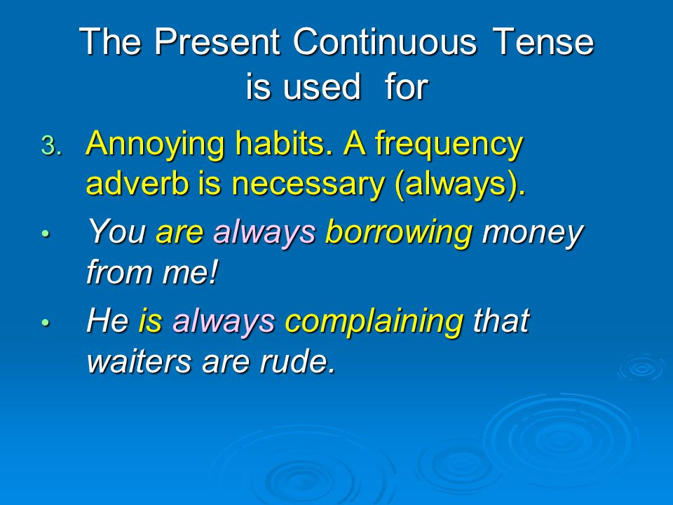 The Present Continuous Tense is used for