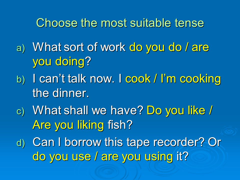 Choose the most suitable tense