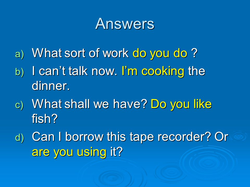 Answers What sort of work do you do