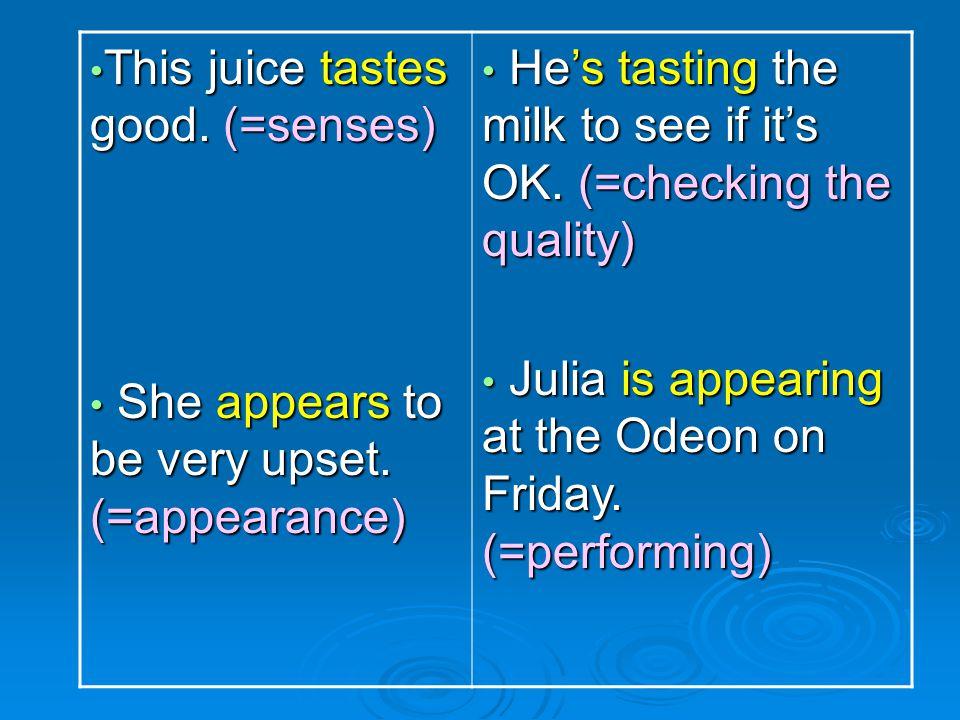 This juice tastes good. (=senses)