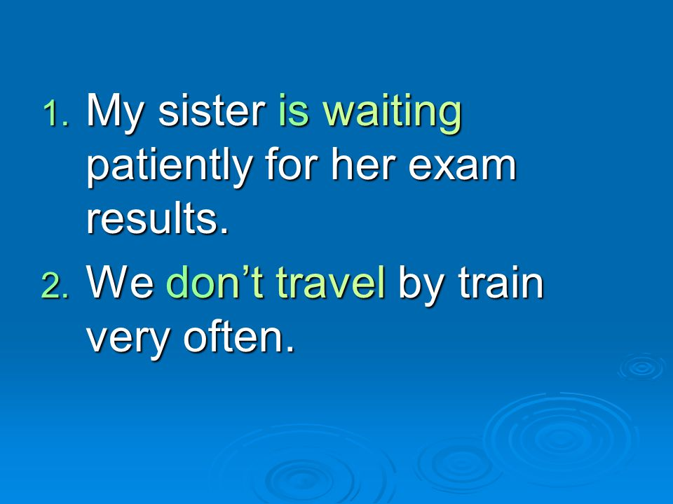 My sister is waiting patiently for her exam results.