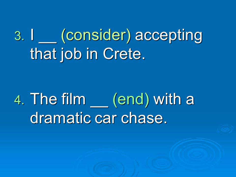 I __ (consider) accepting that job in Crete.
