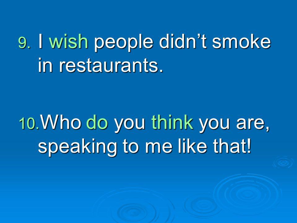 I wish people didn't smoke in restaurants.