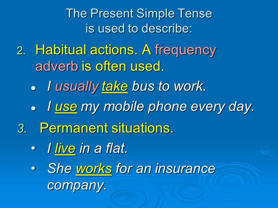 The Present Simple Tense is used to describe: