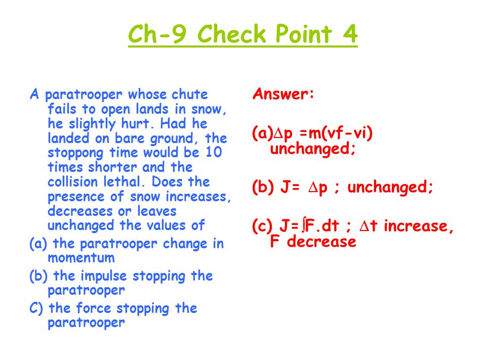 Ch-9 Check Point 4 Answer: (a)p =m(vf-vi) unchanged;