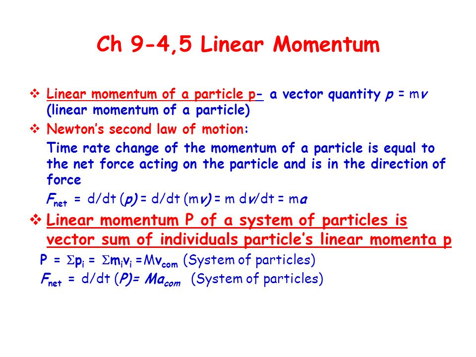 Ch 9-4,5 Linear Momentum Linear momentum of a particle p- a vector quantity p = mv (linear momentum of a particle)