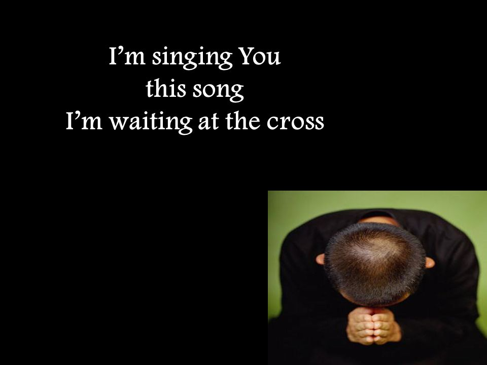 I'm waiting at the cross