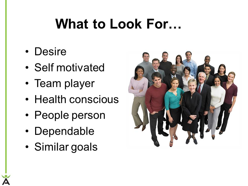What to Look For… Desire Self motivated Team player Health conscious