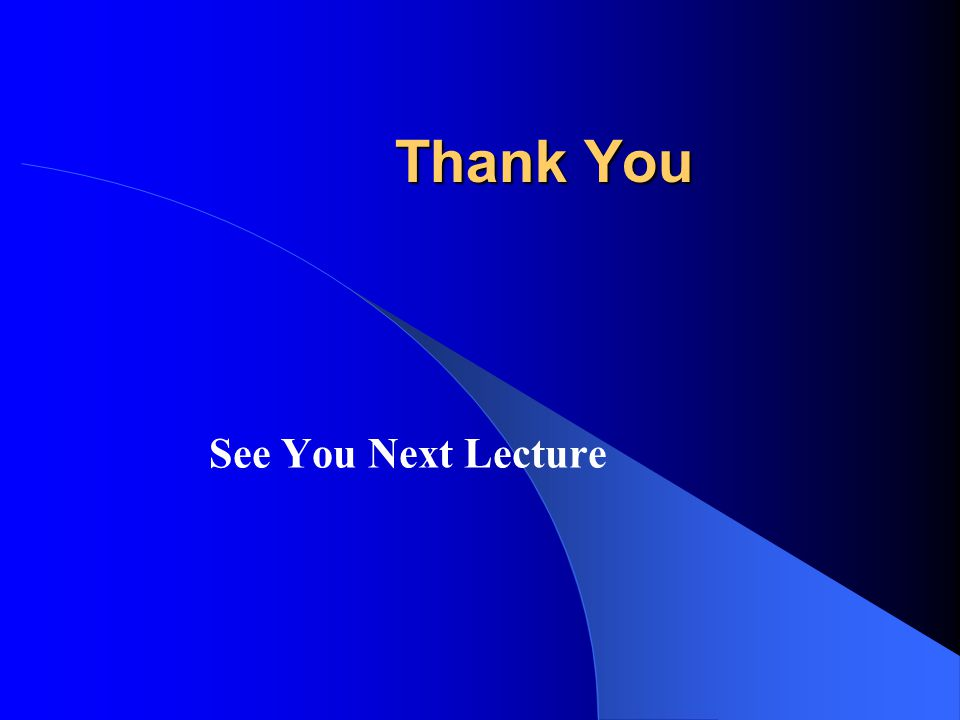 Thank You See You Next Lecture