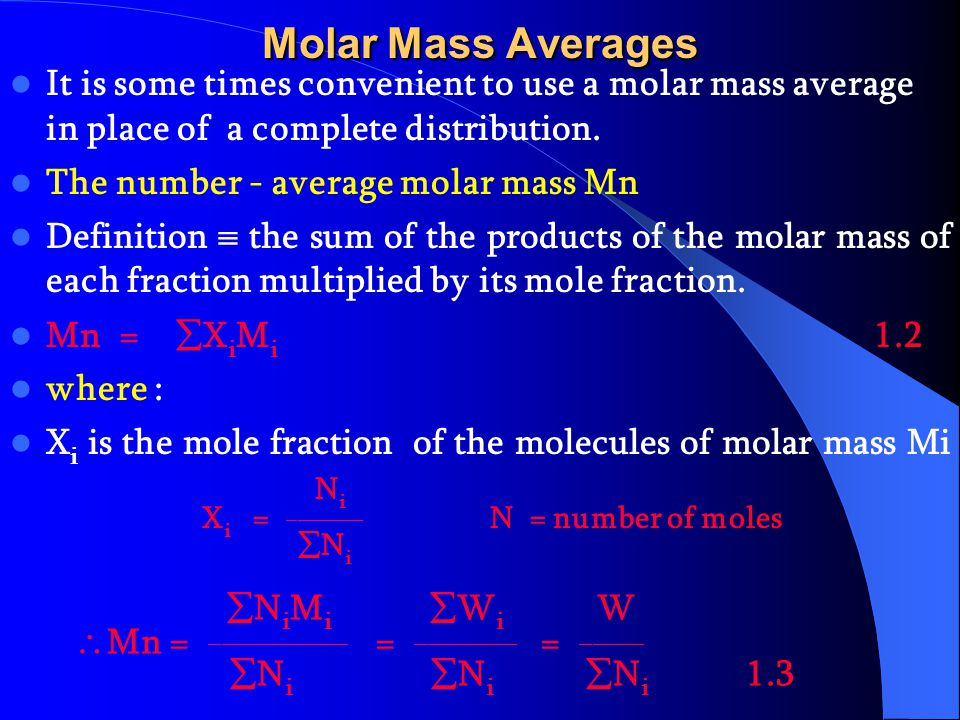 Molar Mass Averages It is some times convenient to use a molar mass average in place of a complete distribution.