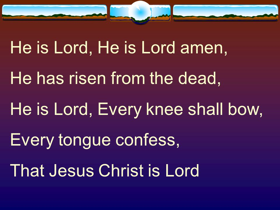 He is Lord, He is Lord amen,