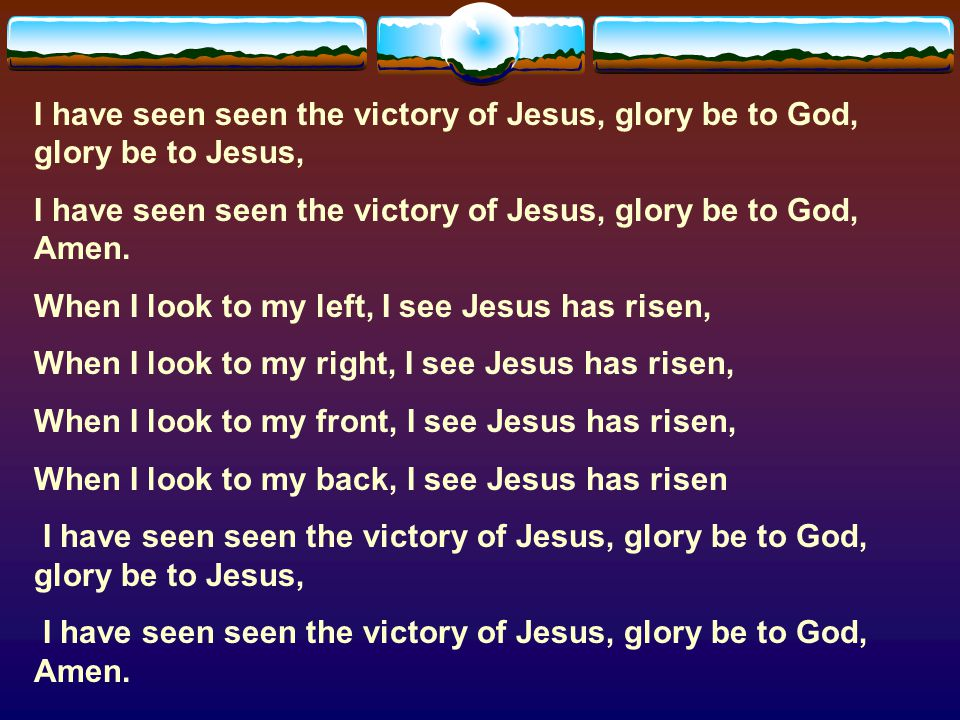 I have seen seen the victory of Jesus, glory be to God, glory be to Jesus,