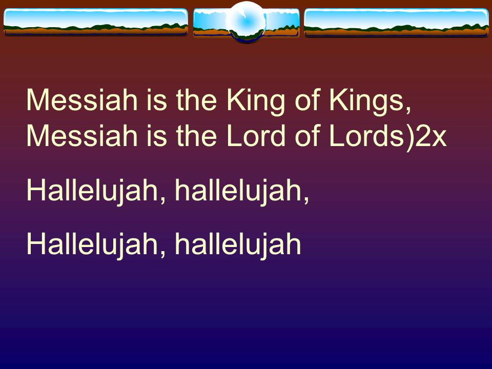 Messiah is the King of Kings, Messiah is the Lord of Lords)2x