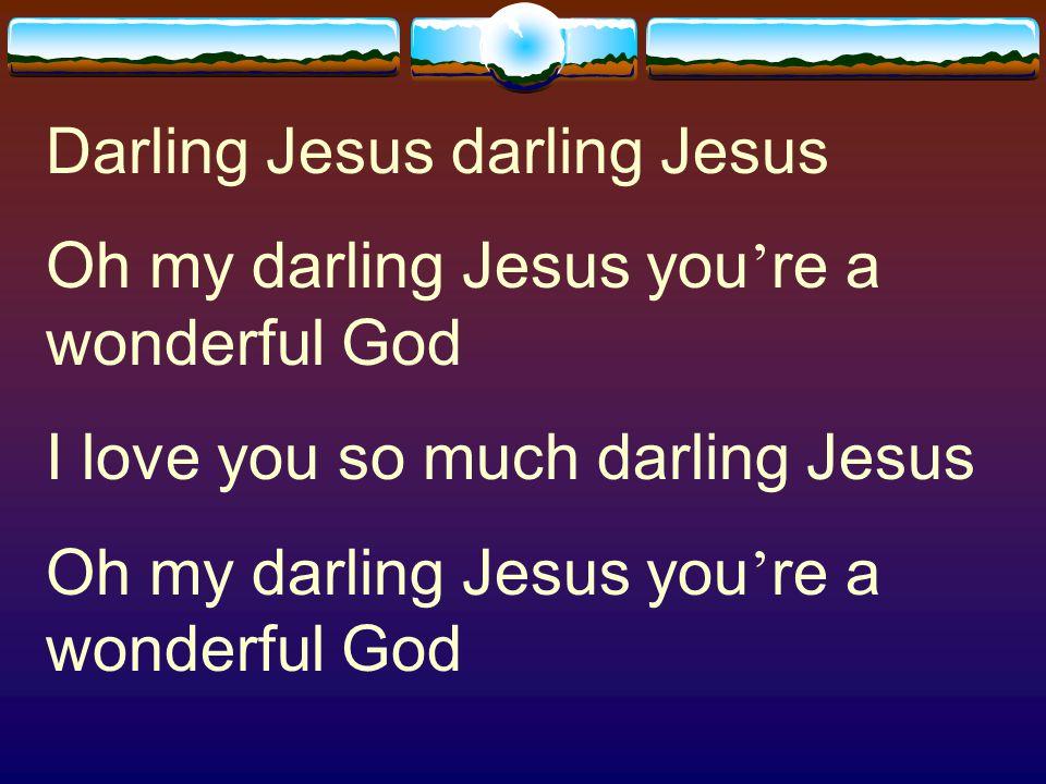 Darling Jesus darling Jesus