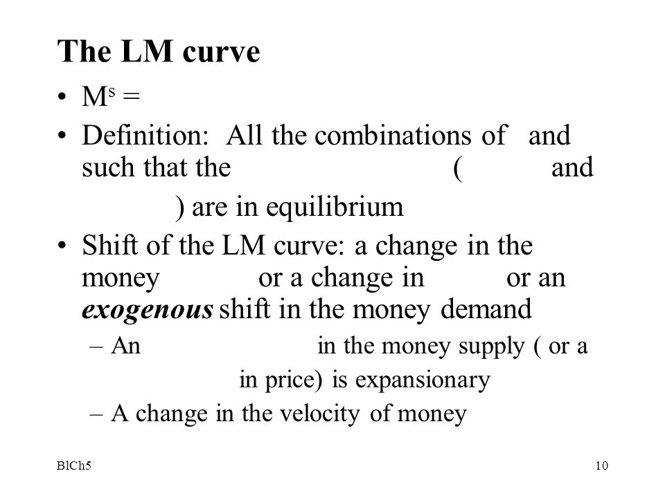 The LM curve Ms = Definition: All the combinations of and such that the ( and.