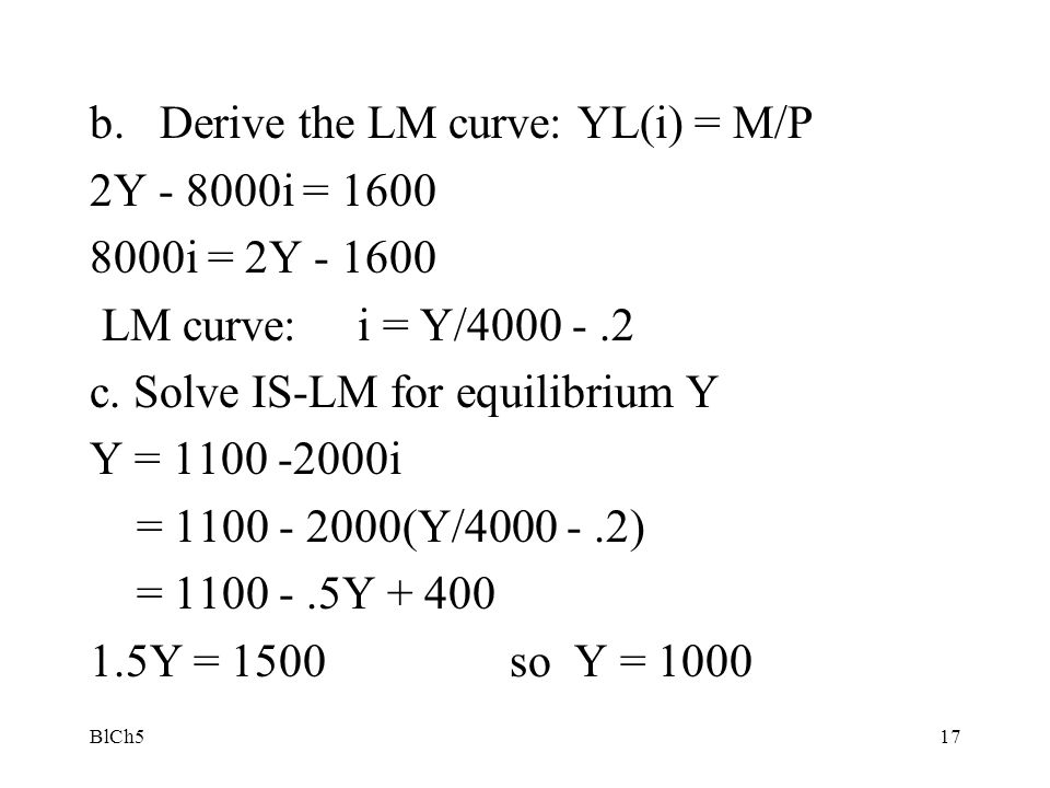 Derive the LM curve: YL(i) = M/P 2Y - 8000i = 1600 8000i = 2Y - 1600