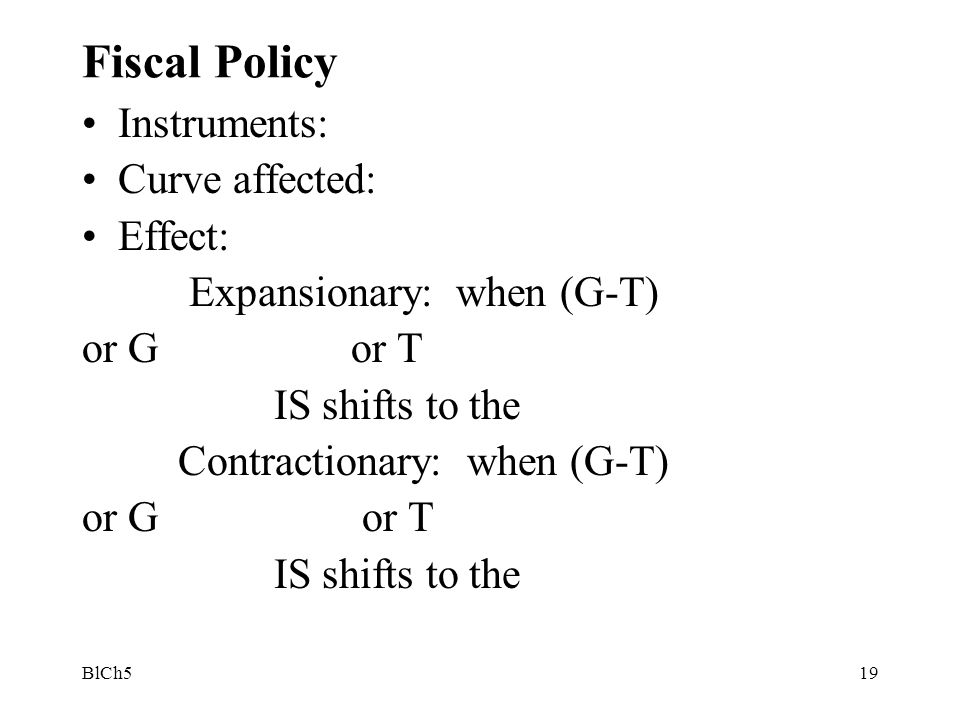 Fiscal Policy Instruments: Curve affected: Effect: