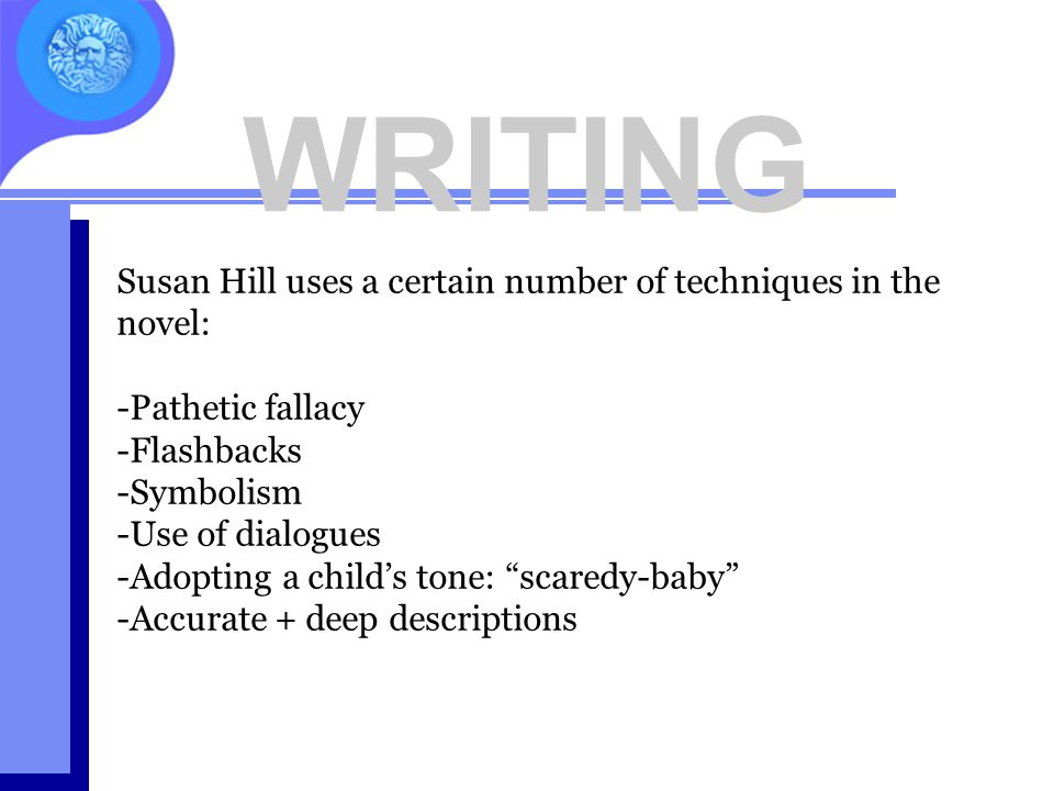 WRITING Susan Hill uses a certain number of techniques in the novel: