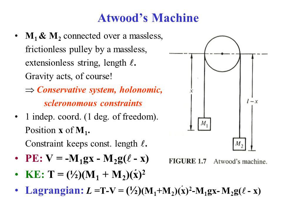 Atwood's Machine PE: V = -M1gx - M2g( - x) KE: T = (½)(M1 + M2)(x)2