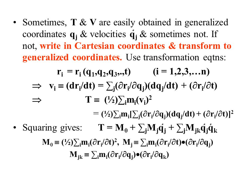   vi  (dri/dt) = ∑j(ri/qj)(dqj/dt) + (ri/t)  T  (½)∑imi(vi)2