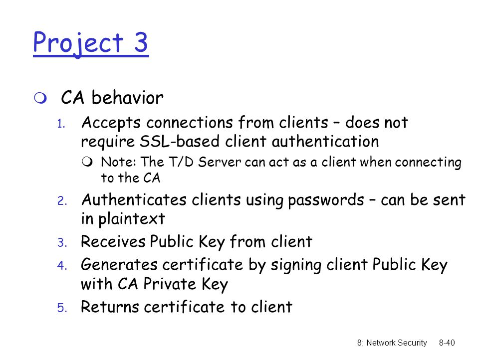 Project 3 CA behavior. Accepts connections from clients – does not require SSL-based client authentication.