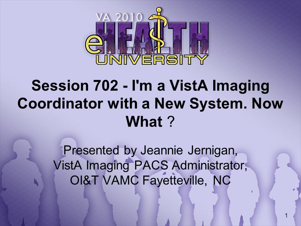 Session 702 - I m a VistA Imaging Coordinator with a New System