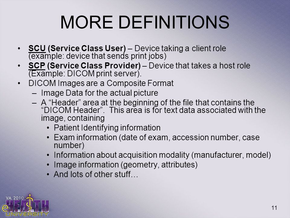 MORE DEFINITIONS SCU (Service Class User) – Device taking a client role (example: device that sends print jobs)