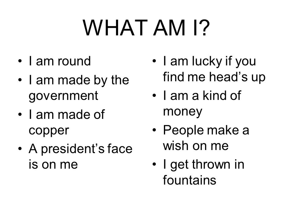 WHAT AM I I am round I am made by the government I am made of copper