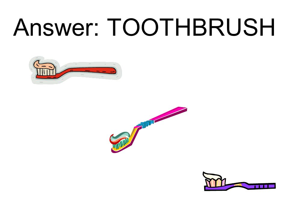 Answer: TOOTHBRUSH