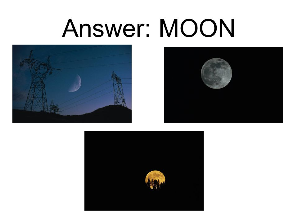 Answer: MOON