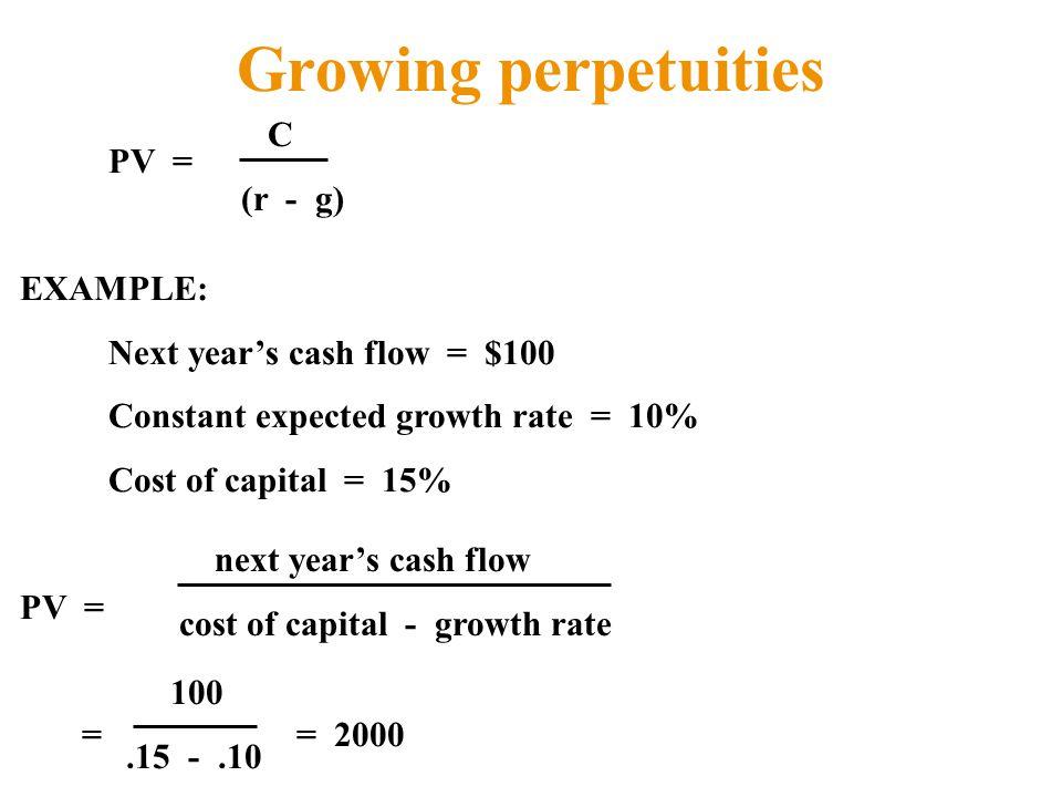 Growing perpetuities C (r - g) PV = EXAMPLE: