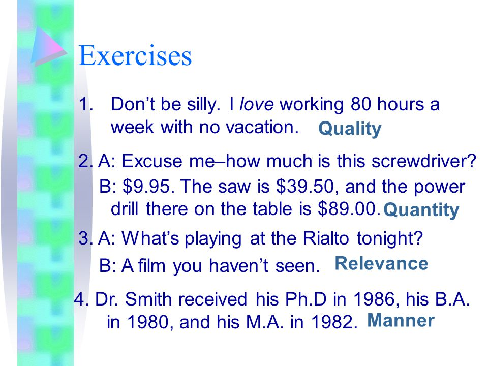 Exercises Don't be silly. I love working 80 hours a week with no vacation. Quality. 2. A: Excuse me–how much is this screwdriver