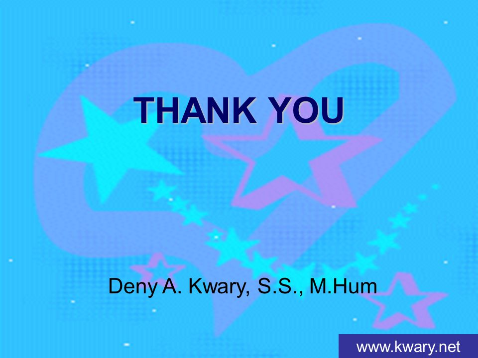 THANK YOU Deny A. Kwary, S.S., M.Hum www.kwary.net